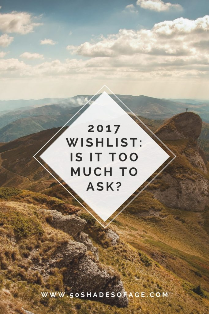 2017 Wishlist: Is It Too Much To Ask?