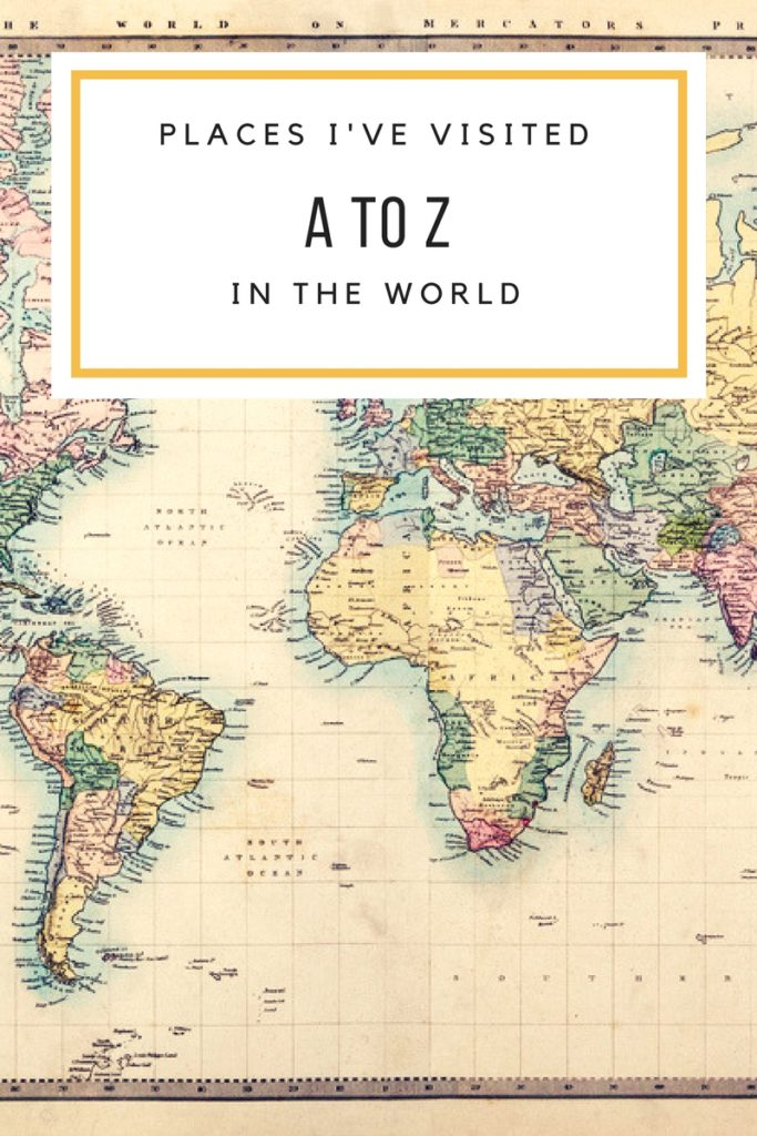 A to Z: Places I've Visited in The World