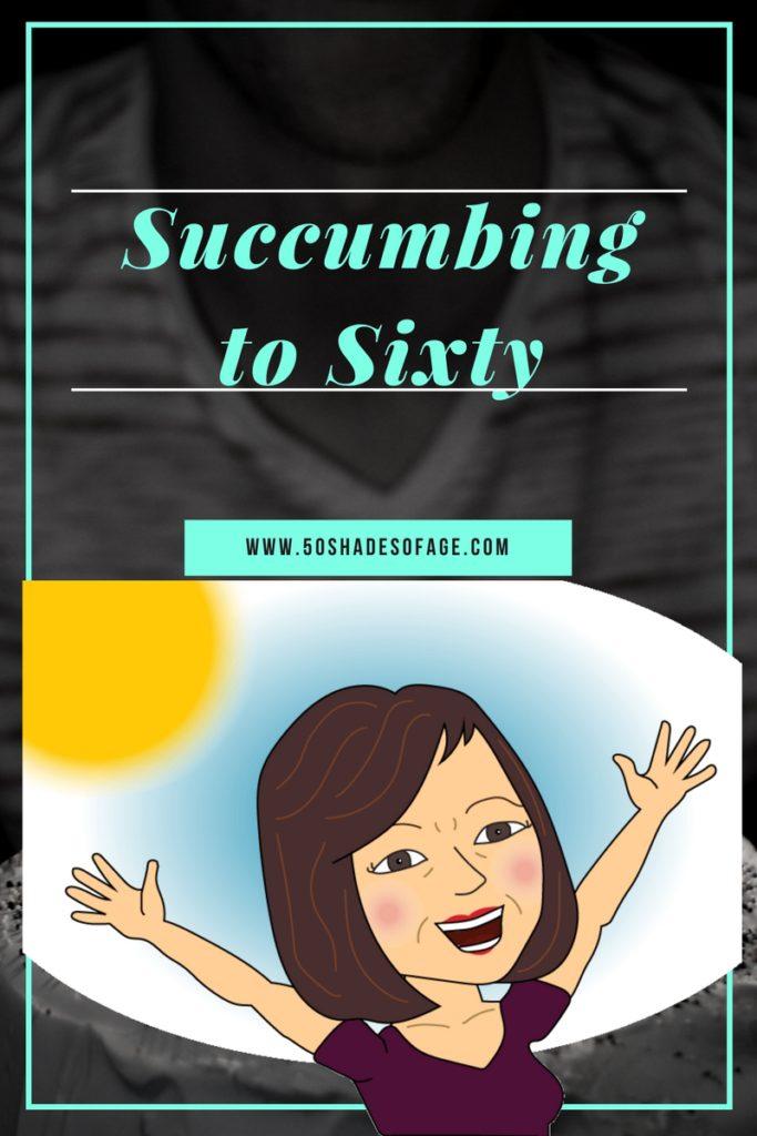 Succumbing to Sixty