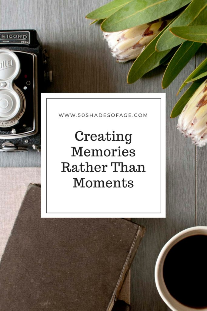 Creating Memories Rather Than Moments