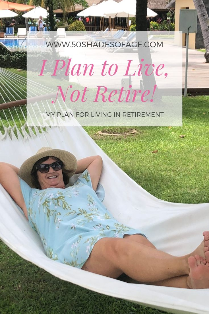 I Plan To Live, Not Retire!