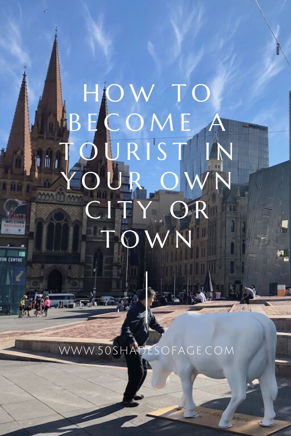 How To Become A Tourist In Your Own Town Or City