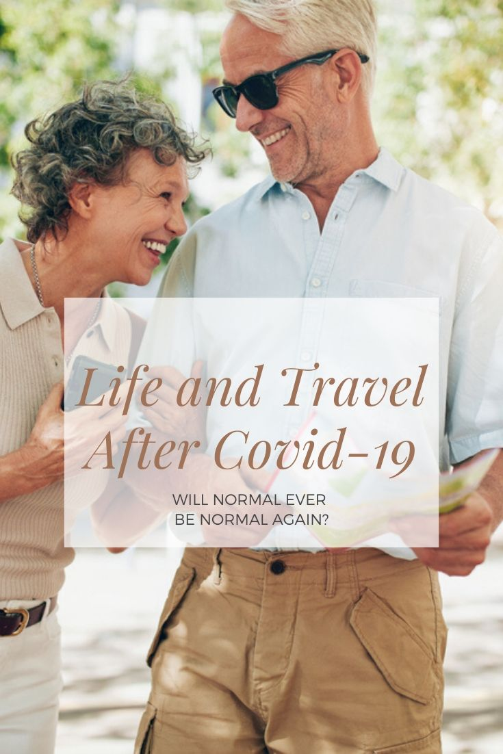 Life and Travel After Covid-19: Will Normal Ever Be Normal Again?