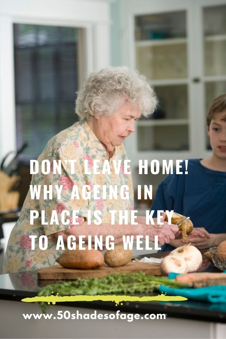 Don't Leave Home! Why Ageing in Place is the Key to Ageing Well